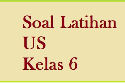 Soal Soal Ujian Sekolah / US/ UAS Kelas 6 Tahun 2016-2017
