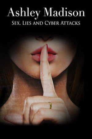 Poster Ashley Madison: Sex, Lies and Cyber Attacks 2016