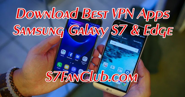 Download Best Galaxy S7 VPN Apps S7FanClub.com