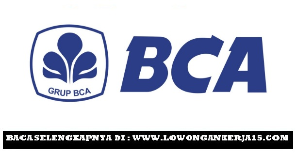 Lowongan Kerja Terbaru Bank BCA Besar Besaran Bulan Juli
