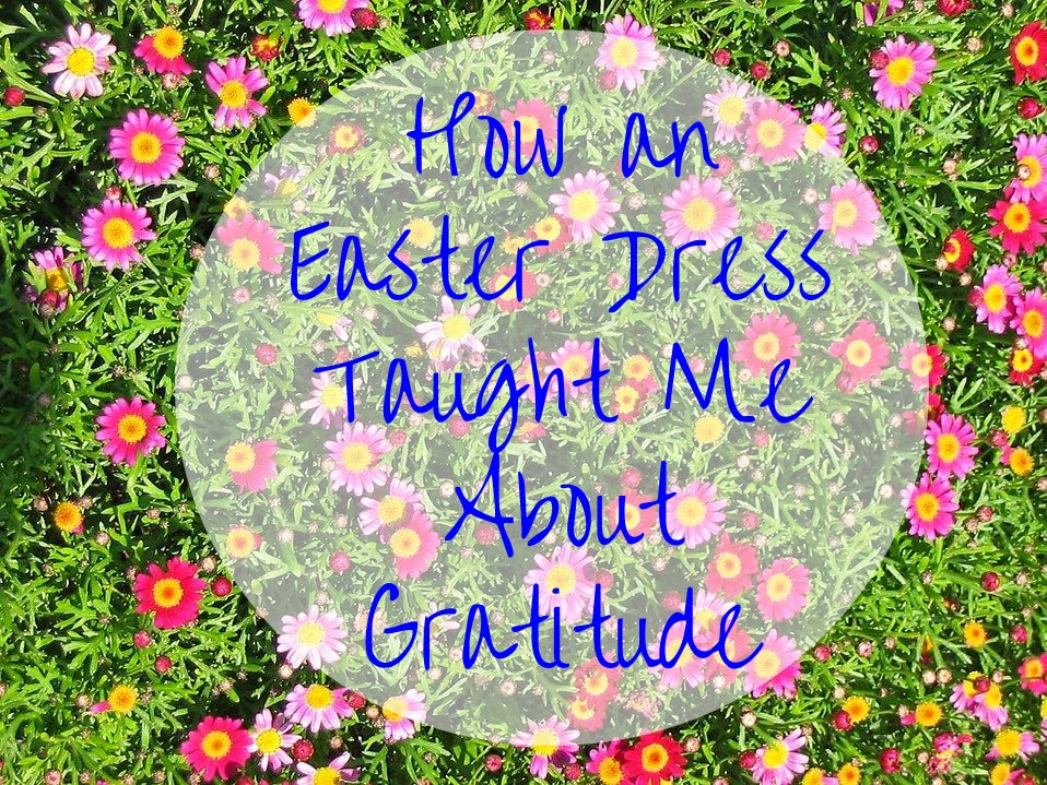 "How an Easter Dress Taught Me About Gratitude -- ""Oh no, I haven't gotten a new Easter dress yet!"" My oldest daughter cried from the recesses of her bedroom closet... and then we all learned to be a little more grateful for what we have.  {posted @ Unremarkable Files}"