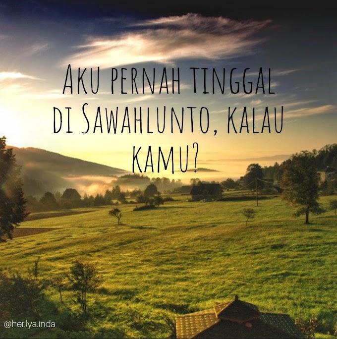 Saya Pernah Tinggal di Sawahlunto.  Kalau Kamu?
