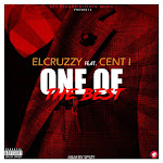 NEW MUSIC: ONE OF THE BEST - ELCRUZZY feat. CENT I