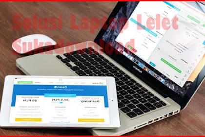10+ Solusi Laptop Lemot dan Lelet saat Internetan, 100% Work