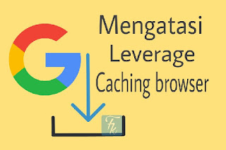 Cara ampuh untuk mengatasi Leverage caching browser di PageSpeed insight Cara ampuh untuk mengatasi Leverage caching browser di PageSpeed insight