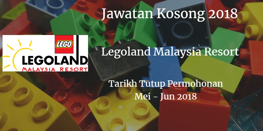 Jawatan Kosong Legoland Malaysia Resort Mei - Jun 2018