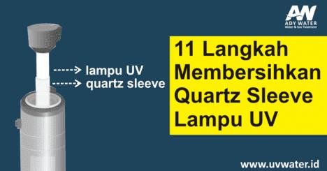 langkah membersihkan quartz sleeve lampu UV