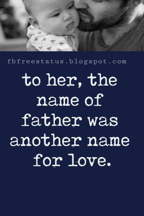 """Inspirational Fathers Day Quotes, """"to her, the name of father was another name for love."""""""