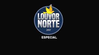 Especial Louvor Norte 2017 Neste Sábado Dia 27 de Maio na TV Liberal as 14 Horas