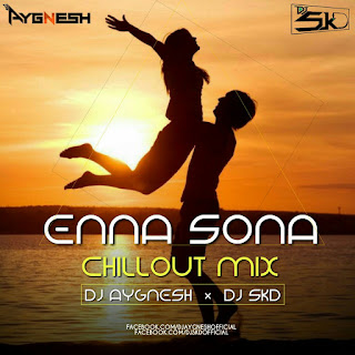 Enna-Sona-Chillout-Mix-DJ-Aygnesh-DJ-SKD
