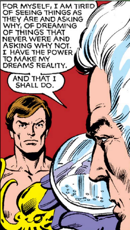 A white-haired white man, Magneto, drinks water from a fancy glass as he addresses a brunette white man, Cyclops. Magneto says, 'For myself, I am tired of seeing things as they are and asking why, of dreaming of things that never were and asking why not. I have the power to make my dreams a reality. And that I shall do.'