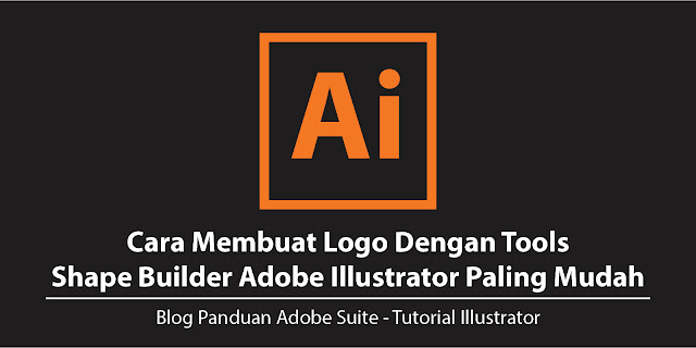 Cara Membuat Logo Dengan Shape Builder Adobe Illustrator Paling Praktis Cara Menggabungkan Objek Dengan Shape Builder Illustrator