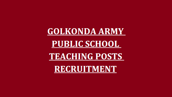 00cf6dcf96c GOLKONDA ARMY PUBLIC SCHOOL TEACHING POSTS RECRUITMENT - Latest Govt ...