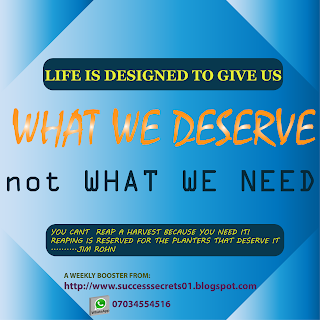 WEEKLY ENERGIZER:LIFE IS DESIGNED TO GIVE US WHAT WE DESERVE