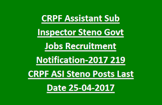 CRPF Assistant Sub Inspector Steno Govt Jobs Recruitment Notification-2017 219 CRPF ASI Steno Posts Last Date 25-04-2017