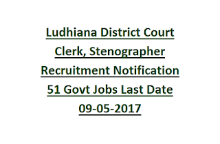 Ludhiana District Court Clerk, Stenographer Recruitment Notification 51 Govt Jobs Last Date 09-05-2017