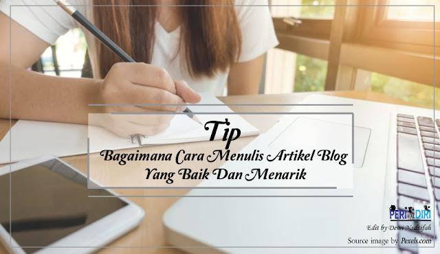 Tip Bagaimana Cara Menulis Artikel Blog Yang Baik Dan Menarik