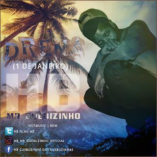 BAIXAR MP3 | HB Mr Guebuzinho- Drena ( 1 De Janeiro } { Granda Beat } | 2017