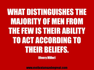 "Featured in our 25 Inspirational Quotes About Beliefs article: ""What distinguishes the majority of men from the few is their ability to act according to their beliefs.""  - Henry Miller"