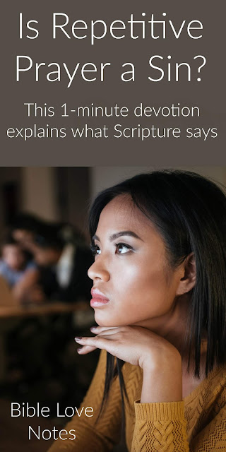 Is repetitive prayer a sin? That depends. Scripture addresses it from two perspectives. #BibleLoveNotes #Bible #Prayer