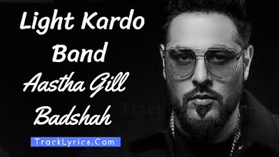 light-kardo-band-song-lyrics-badshah-aastha-gill-album-one