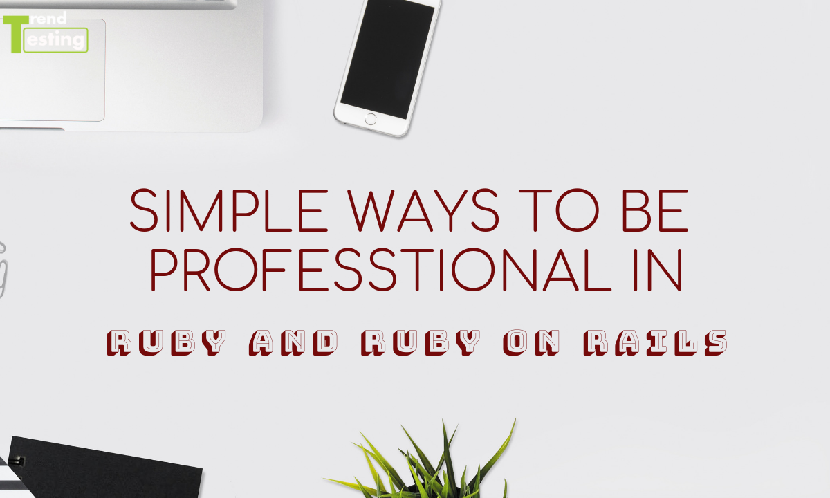 Simple ways to be professional in Ruby and Ruby on Rails