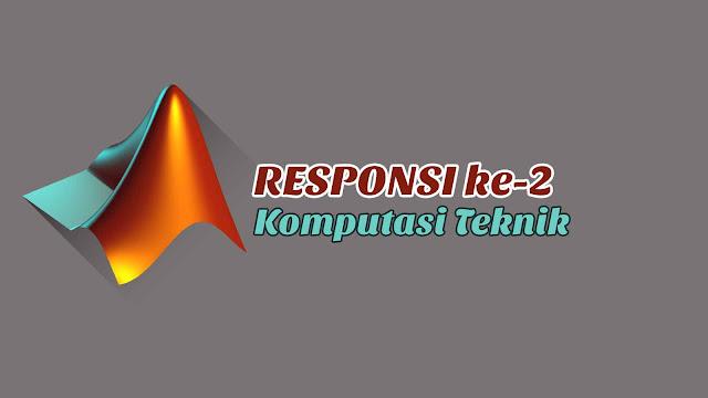 Responsi ke-2 Komputasi Teknik Disertai Jawaban