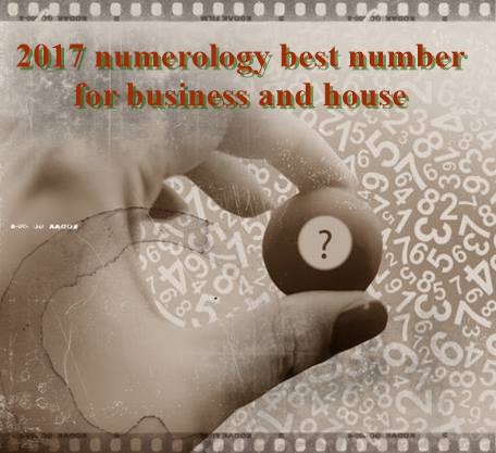 2017 numerology best number for business and house aries for Best house number numerology