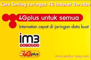 Cara Setting Jaringan 4G LTE Indosat Ooredoo Terbaru
