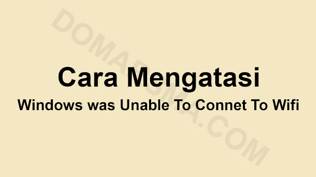 Cara Mengatasi Windows was Unable To Connect To Wifi