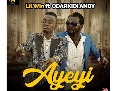 Lil Win ft. Odarkidi Andy – Ayeyi (Mp3 Download)