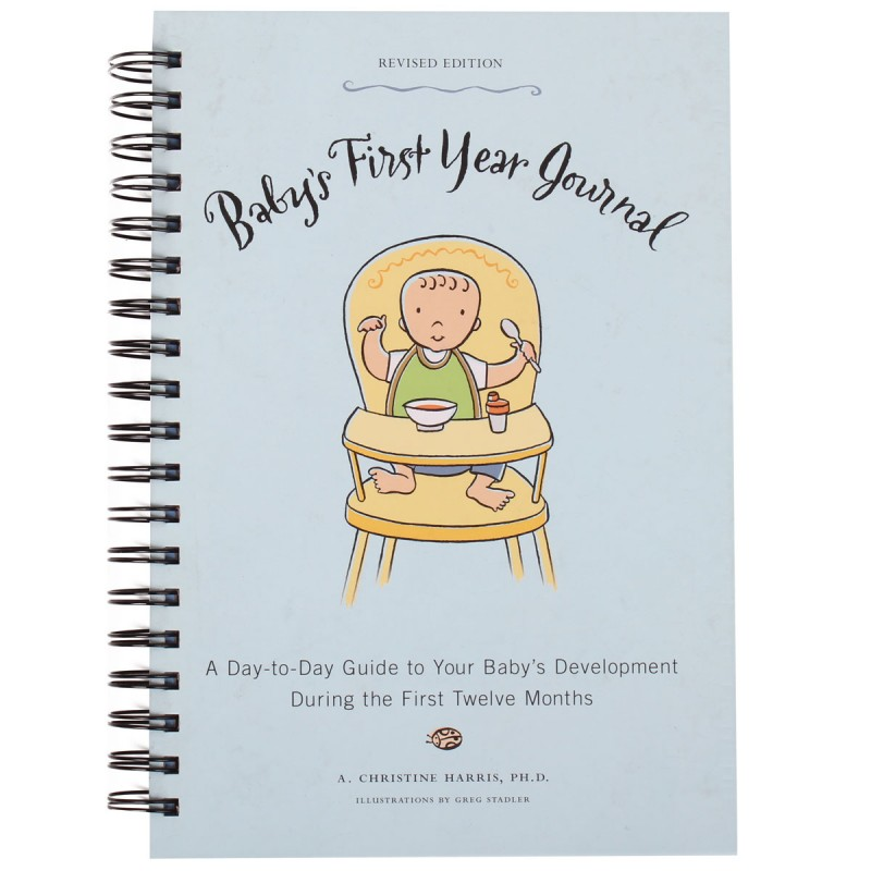Baby's First Year Journal : A Day-To-Day Guide to Your Baby's Development During the First Twelve Months A. Christine Harris PhD
