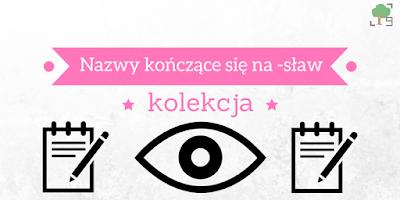 nazwy kończące się na -sław, imiona, bolesław, stanisław, zdzisław, mieczysław, miecisław, jarosław, bogusław, władysław