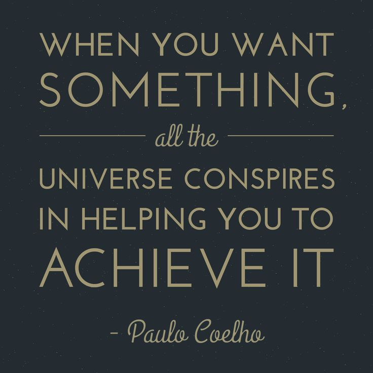 And When You Want Something All The Universe Conspires In Helping
