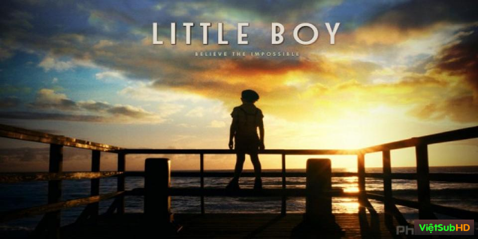 Phim Cậu nhóc bé nhỏ VietSub FULL HD | Little Boy 2015