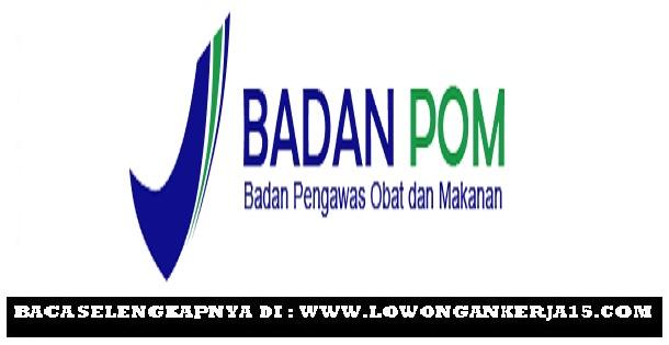 Lowongan Kerja  Rekrutmen Tenaga Terbaru Badan BPOM    Agustus 2018