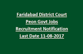Faridabad District Court Peon Govt Jobs Recruitment Notification Last Date 11-08-2017