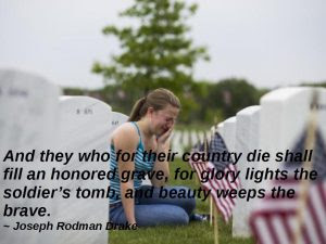 Happy Memorial Day 2016: and they who for their country die shall fill an honored grave,