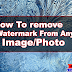 How To Remove Watermark From Any Image/Photo