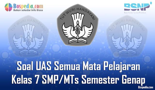 Kumpulan Soal UAS Semua Mata Pelajaran Kelas  Komplit - Kumpulan Soal UAS Semua Mata Pelajaran Kelas 7 SMP/MTs Semester Genap Terbaru