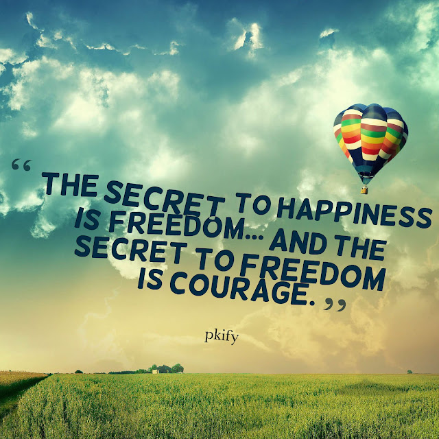 The Secret to Happiness Is Freedom and the Secret to Freedom Is Courage  Freedom Quotes