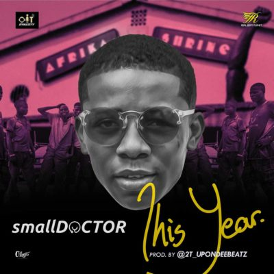 small Doctor – This Year (Prod. By 2TBoyz)- mp3made.com.ng