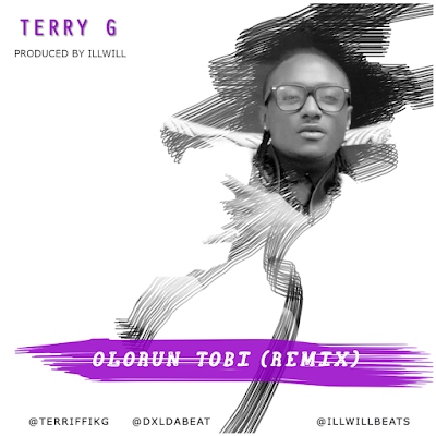 PHOTO: Terry G - Oluwa Tobi (Remix)