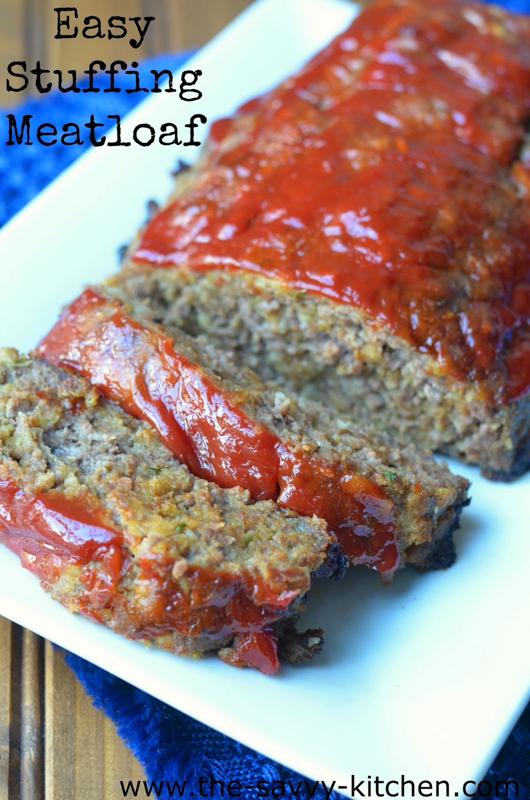 The Savvy Kitchen Easy Stuffing Meatloaf