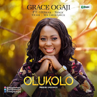 Grace Ogaji - Olukolo Ft Gr8man X Nimix X Oche X Mr Greenwox