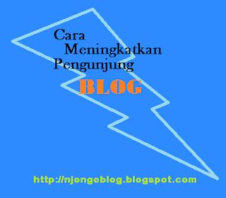 Cara Mudah Meningkatkan Pengunjung Blog