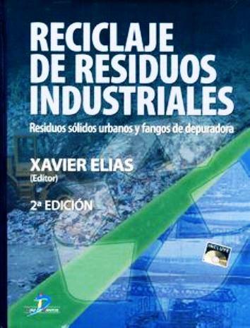 Reciclaje de residuos industriales: Residuos sólidos urbanos y fangos de depuradora, 2da Edición – Xavier Elias