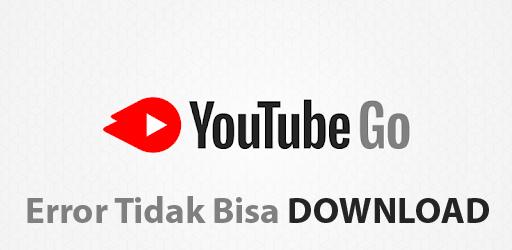 Punya masalah Youtube Go ERROR tidak Bisa Download? Cepetan masuk!