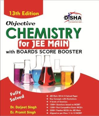 OBJECTIVE CHEMISTRY FOR JEE MAIN WITH BOARDS SCORE BOOSTER BY DISHA PUBLICATION