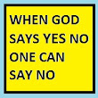 When God Says Yes, No One Can Say No